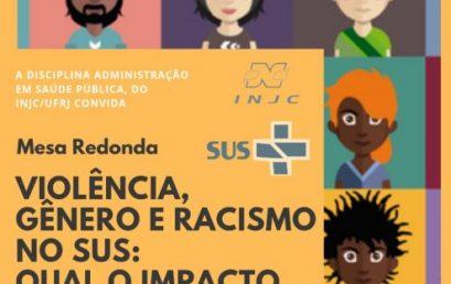 Mesa Redonda: Violência, Gênero e Racismo no SUS. Qual o impacto na Saúde?